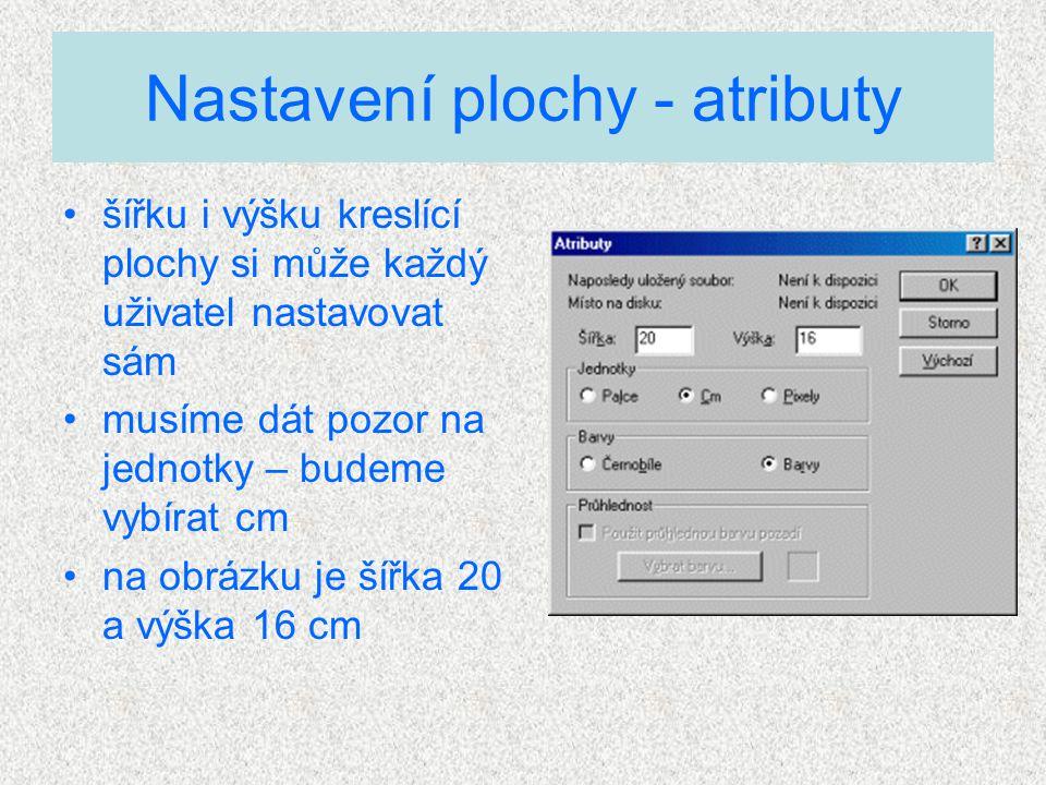 klikni na Obraz a vyber Atributy nastav jednotky cm doplň do šířky 20 a do výšky 16 nastavení dokonči kliknutím na OK 3.