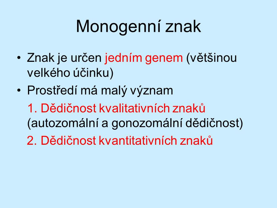 Autozomální dědičnost Geny uloženy na autozomech (všechny chromozomy kromě pohlavních) U člověka je 22 párů (1 pár pohlavních) Projev nezávisí na pohlaví jedince