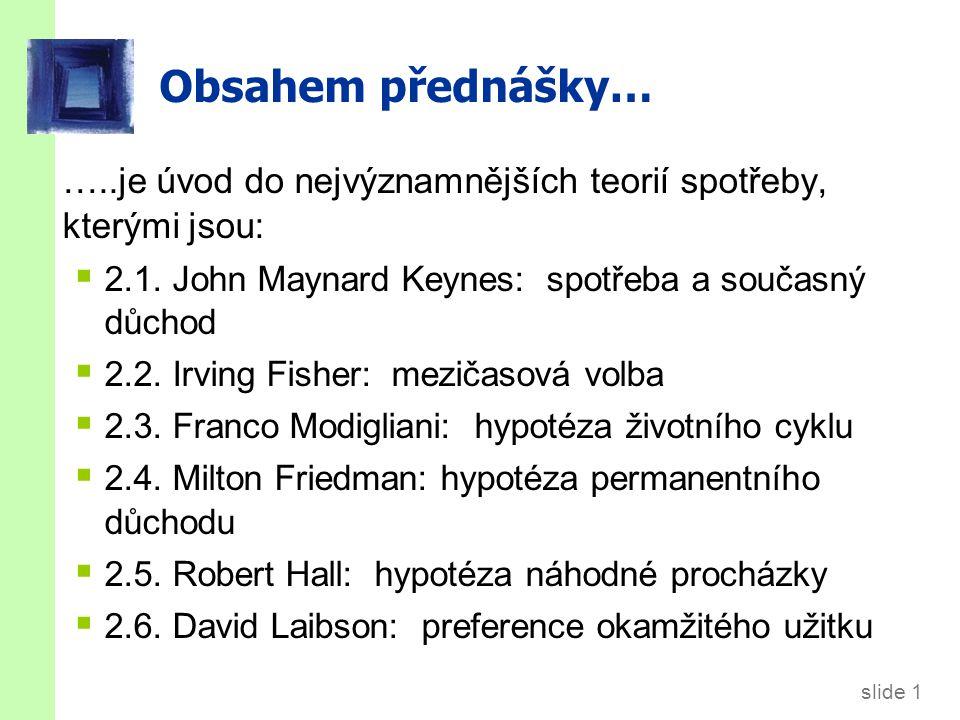 slide 2 2.1. Keynesiánská spotřební funkce