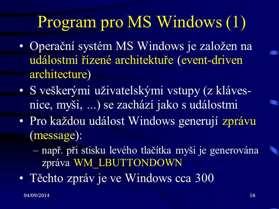 04/09/201417 Program pro MS Windows (2) Pro vývoj programů MS Windows 95 (98, Me, NT, 2000, XP, Vista, 7, 8) poskytují tzv.