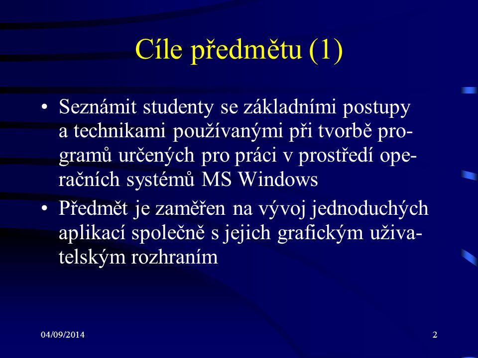 04/09/20143 Cíle předmětu (2) Na konci tohoto kurzu student bude: –znát principy a zásady událostmi řízeného progra- mování –seznámen s vývojovým prostředím MS Visual Studio, rozhraním Windows Forms a s Windows Presentation Foundation –znát pravidla pro tvorbu grafických uživatelských rozhraní aplikací –schopen používat základní třídy rozhraní Windows Forms a Windows Presentation Foundation –schopen vytvářet aplikace pracující v prostředí MS Windows společně s jejich grafickým uživatelským rozhraním