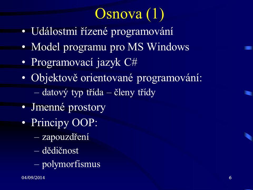 04/09/20147 Osnova (2) Windows Forms: –základní třídy –práce s formuláři a ovládacími prvky –reakce na události –dialogová okna –standardní dialogy Práce s grafikou Výjimky a jejich obsluha Zásady tvorby uživatelského rozhraní