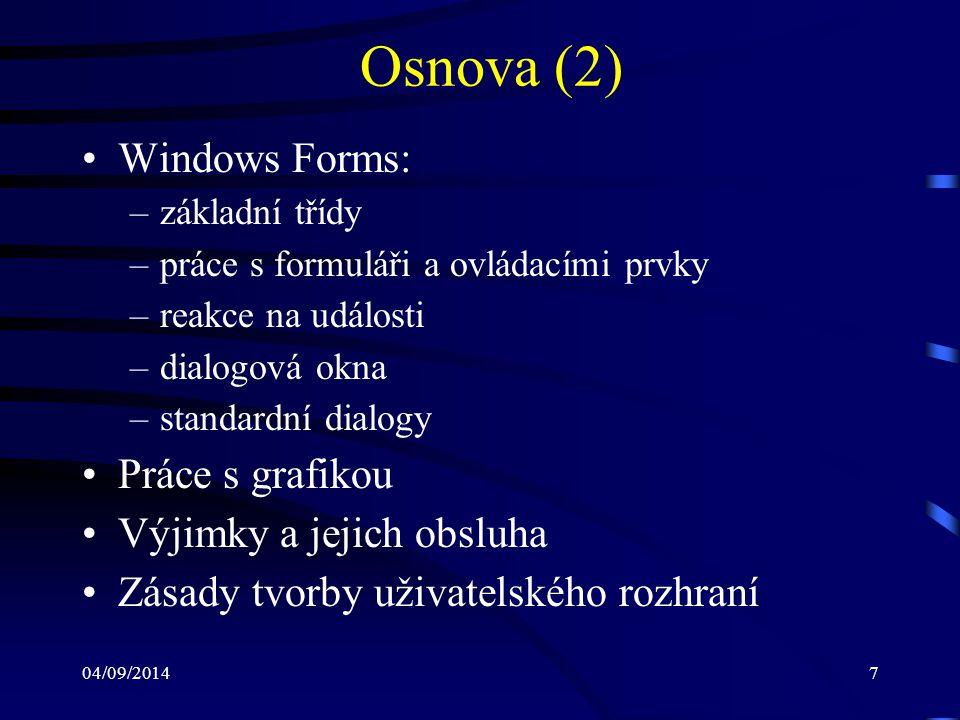 04/09/20148 Osnova (3) Tisk z prostředí MS Windows Práce se schránkou (Clipboard) Podpora funkcí Drag & Drop Práce s výpočtovými vlákny – multithreading Práce s registry Úvod do WPF Zkouška