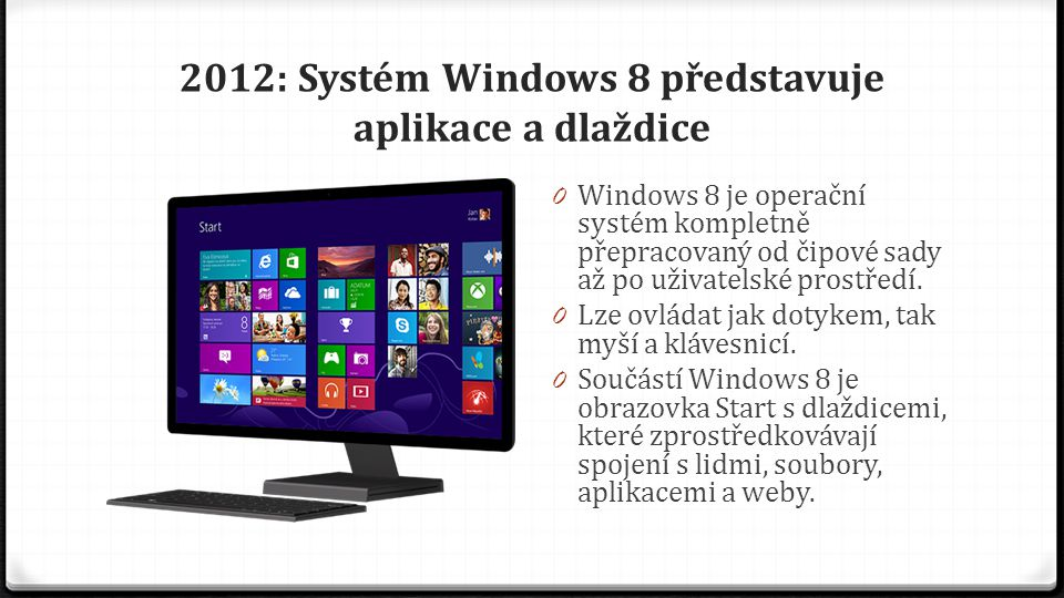 2013: Systém Windows 8.1 rozšiřuje vizi Windows 8 0 Systém Windows 8.1 přináší spoustu vylepšení a nových funkcí 0 Víc možností přizpůsobení obrazovky Start 0 Možnost spuštění přímo na plochu 0 Propojení s cloudem 0 Flexibilní možnosti pro zobrazení několika aplikací najednou 0 Instalace aplikací z Windows Storu