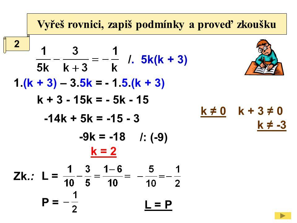 Vyřeš rovnici, zapiš podmínky a proveď zkoušku: /.