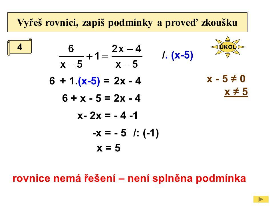 Vyřeš rovnici, zapiš podmínky a proveď zkoušku /.