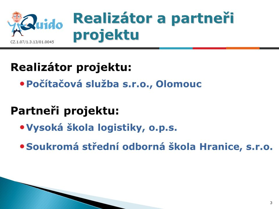 CZ.1.07/1.3.13/01.0045  Projekt QUIDO byl spolufinancován z Evropského sociálního fondu a rozpočtu ČR.
