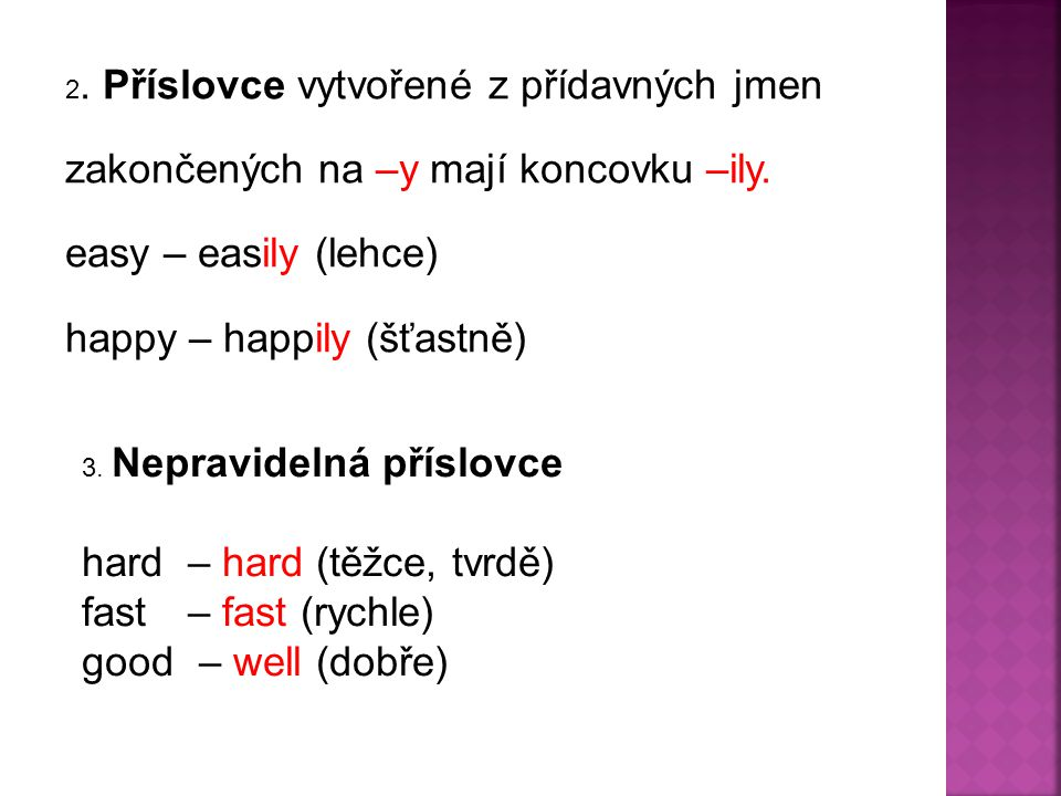  quick –  lazy -  soft -  bad -  horrible -  good -  easy -  fast -  slow -  happy - Write the adverbs
