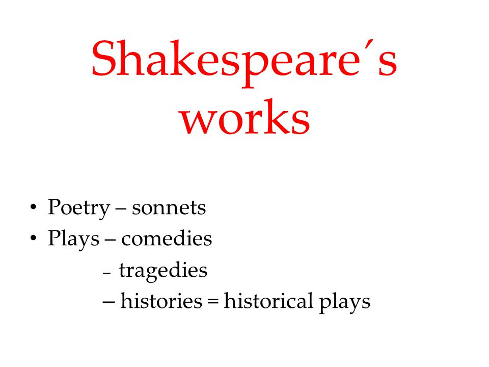 Poetry Sonnets = 14 lines in a poem 154 sonnets, themes – love, beauty, time, etc.