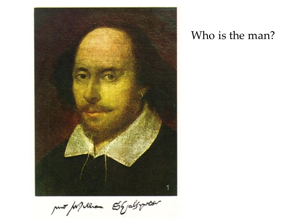 The greatest playwright of all times Dramatist and poet of Elizabethan England Author of a lot of well-known plays, e.