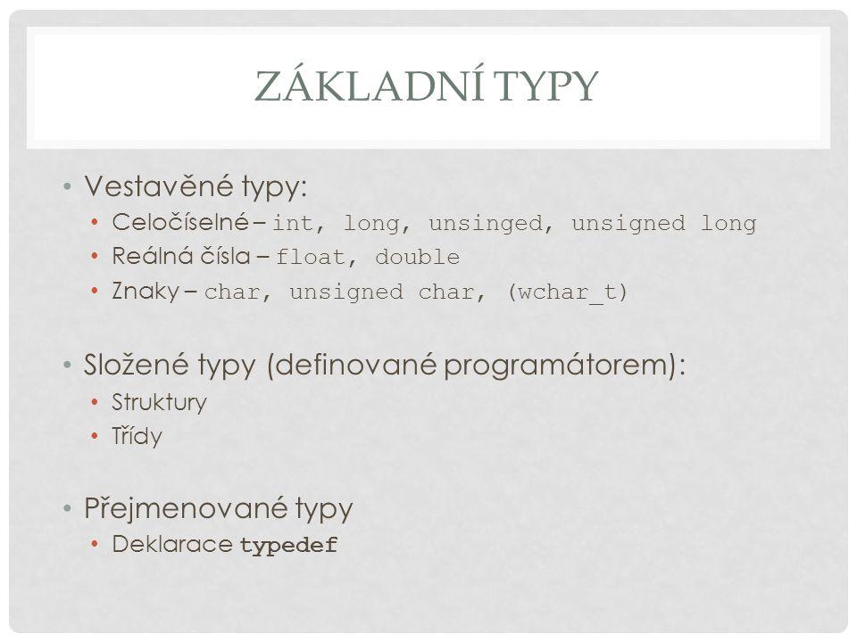 PROMĚNNÉ Syntax proměnné: datový_typ jméno = počáteční_hodnota; Typ může být jakýkoliv známý (viditelný) typ Počáteční hodnota musí patřit do definičního oboru typu (konverze) Členské proměnné (membery) Definují se stejně Náleží třídě / struktuře Inicializují se v konstruktoru