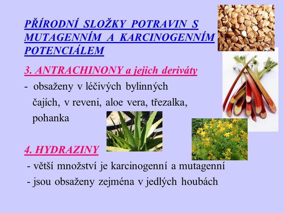 PŘÍRODNÍ SLOŽKY POTRAVIN S MUTAGENNÍM A KARCINOGENNÍM POTENCIÁLEM Plodnice ucháče obecného (Gyromitra aesculenta) – obsahují 11 hydrazinů z nichž 3 jsou karcinogeny!.
