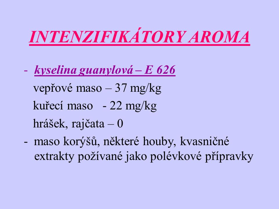 POVOLENÁ AROMATA V ČR E 620 – glutamová kyselina E 621 – glutamát sodný E 622 – glutamát draselný E 624 – glutamát amonný E 630 – inosinová kyselina E 633 – inosinát vápenatý