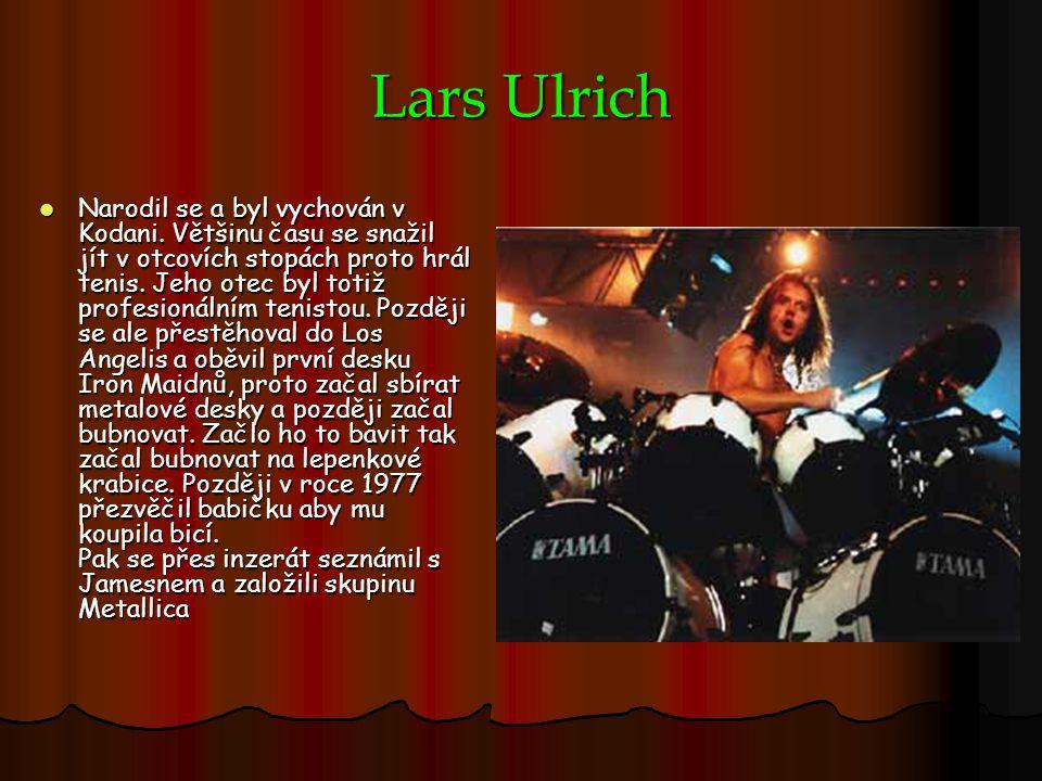 Kirk Hammett Kirkův bratr byl hippie a zasvětil Kirka do populární hudby té doby.