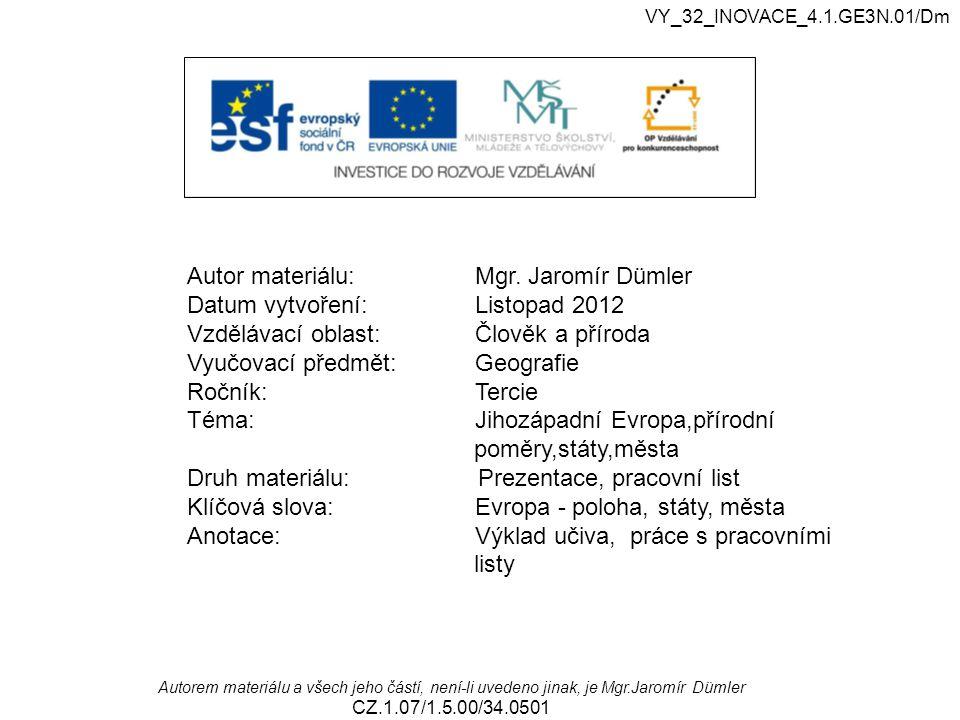 VY_32_INOVACE_4.1.GE3N.01/Dm Autorem materiálu a všech jeho částí, není-li uvedeno jinak, je Mgr.Jaromír Dümler CZ.1.07/1.5.00/34.0501 Jihozápadní Evropa přírodní poměry,státy a města Podle zadání v prezentaci splň uvedené úkoly za použití atlasu strana 74 -75