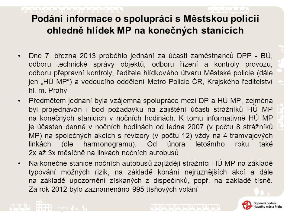 """Požadavek na obsazování konečných stanic je pro HÚ MP nereálný, jak z hlediska personálních kapacit, ekonomické náročnosti, mobilnosti, samotné dosažitelnosti i s ohledem na plnění úkolů vyplývajících ze zákona (jen pro názornost z pohledu """"personální náročnosti jen u nočních tramvají = 9 linek = 18 konečných, zakročujících strážníků musí být nejméně 2 = 18x2 = 36 strážníků!!."""