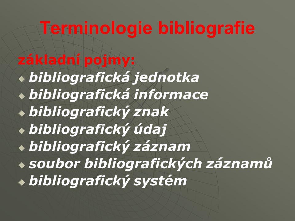 bibliografická jednotka: každá jednotka z celkového množství bibliografických jednotek, která se alespoň jedním znakem odlišuje od ostatních jednotek (např.