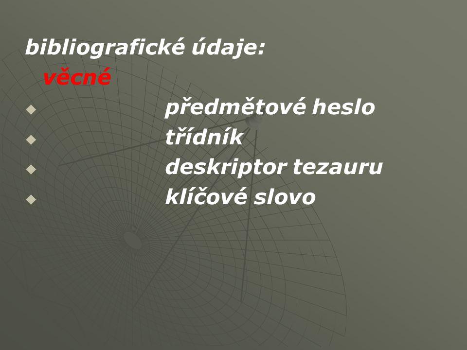 bibliografické údaje: administrativní   signatura   číslo záznamu v databázi apod.