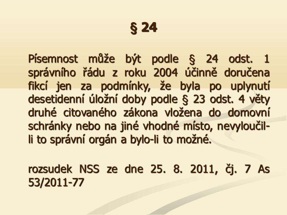 § 24 Pokud byla písemnost doručována na poste restante, nemohla být zároveň uložena v úložní době a po jejím uplynutí vrácena odesílateli; nemohly být tedy naplněny zákonné předpoklady pro uplatnění postupu dle § 24 odst.