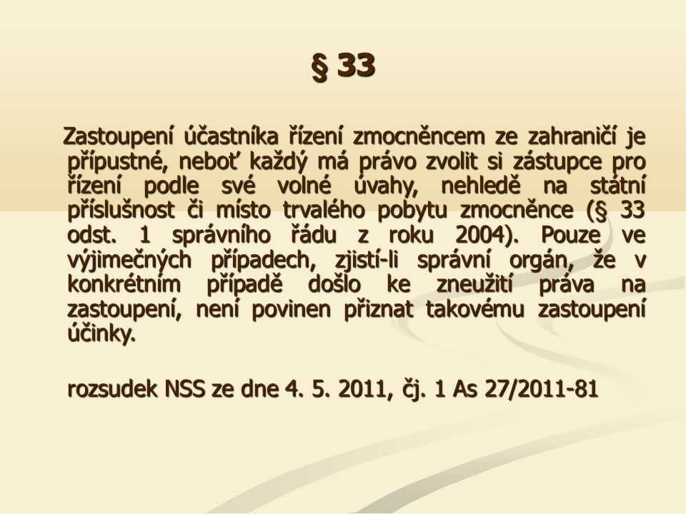 § 34 Má-li zastoupený v řízení něco osobně vykonat, doručují se písemnosti též jemu (§ 34 odst.