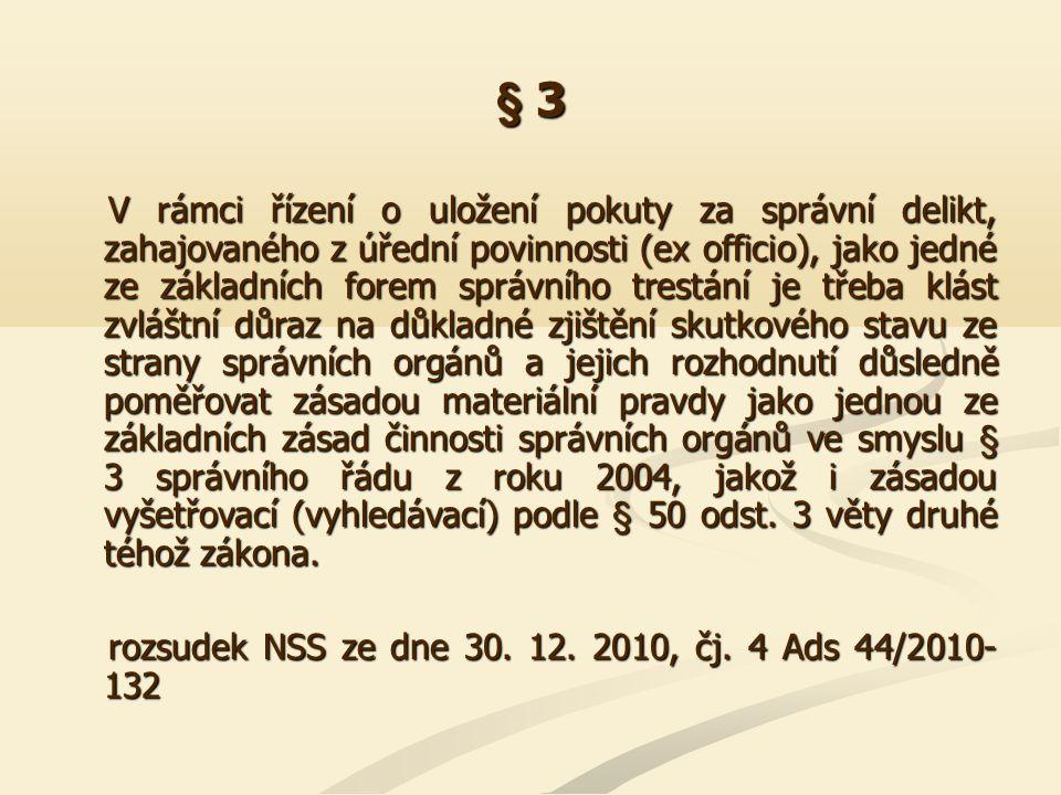 § 3 Správní orgány mají v řízení o přestupcích povinnost postupovat tak, aby zjistily stav věci, o němž nejsou důvodné pochybnosti (§ 3 správního řádu z roku 2004).