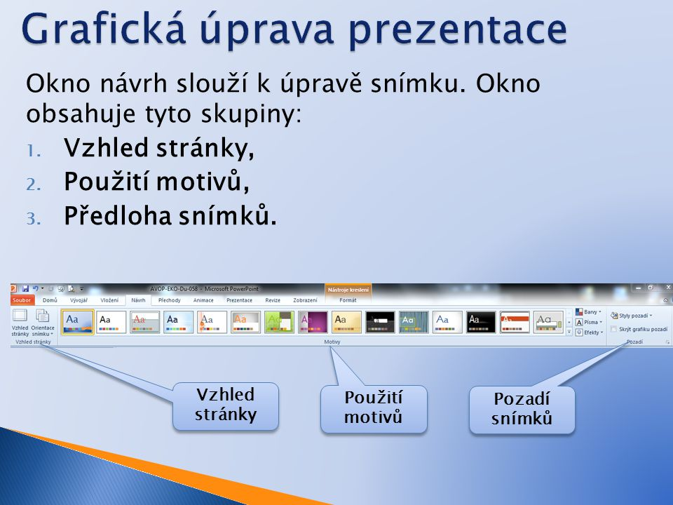  Ve výchozím nastavení mají rozložení snímků aplikace Microsoft PowerPoint 2010 nastavenu orientaci na šířku.