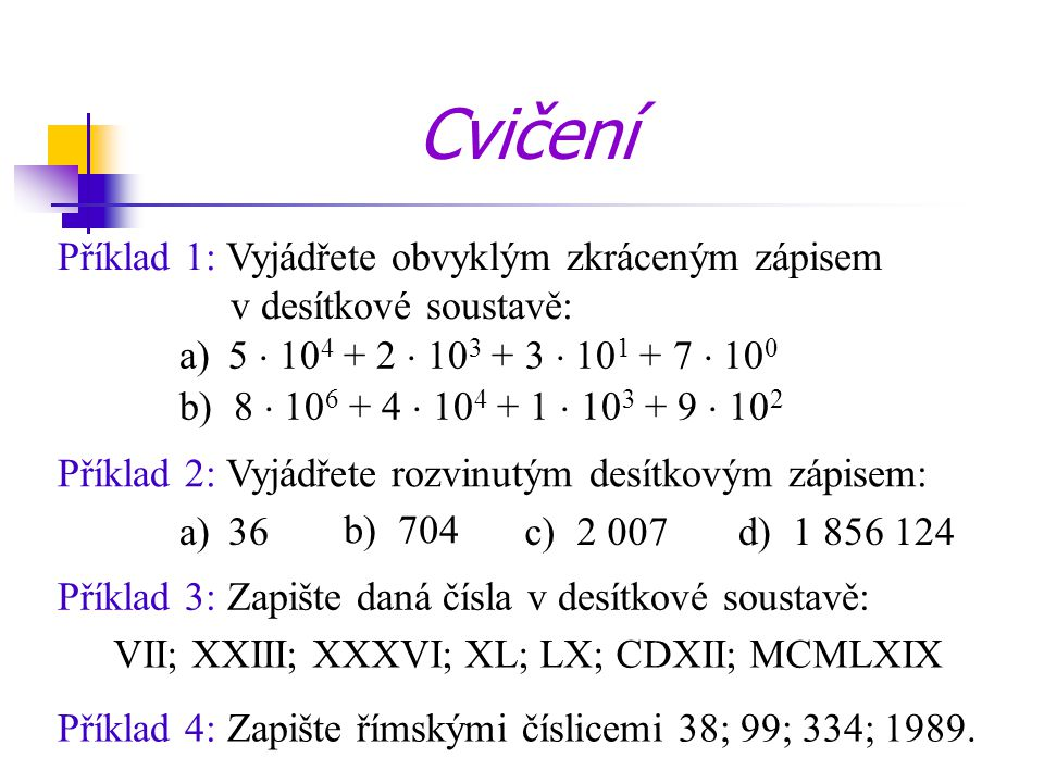  vyjadřují počtu věcí, prvků a jejich změny Celá čísla (Z) Příklad: +2 …přírůstek 2 ks; -5 …úbytek 5 věcí (Kč) Obor celých čísel = celá čísla a operace sčítání, odčítání a násobení  ke každému celému číslu existuje číslo opačné číslo: a číslo opačné: Příklad: k číslu 2 je opačné číslo -2 k číslu 0 je opačné číslo 0 k číslu -7 je opačné číslo 7 {0}  prázdná množina -a-a
