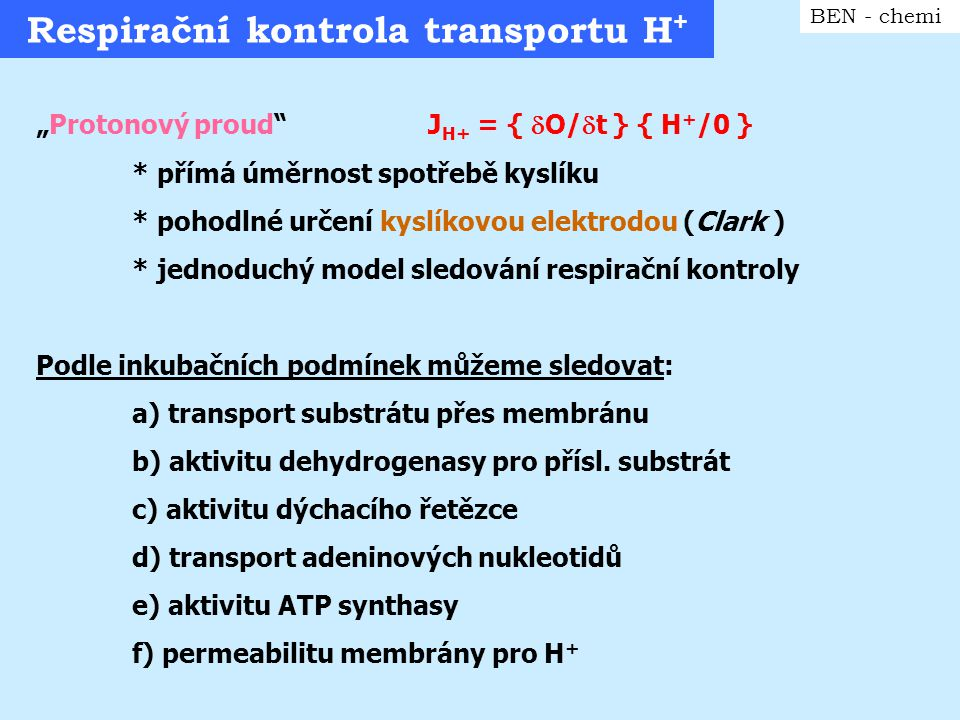 Protonový proud a respirační kontrola BEN - chemi a)Inhibice transportního proteinu ( pro sukcinát) b) Inhibice dehydrogenasy c) Inhibice dýchacího řetězce