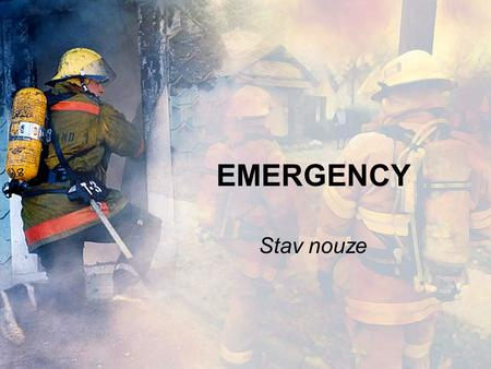 EMERGENCY Stav nouze. Defining an emergency An emergency is a situation which poses an immediate risk to health, life, property or environment. pose –