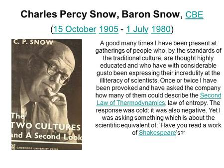 Charles Percy Snow, Baron Snow, CBE (15 October 1905 - 1 July 1980) CBE15 October19051 July1980 A good many times I have been present at gatherings of.