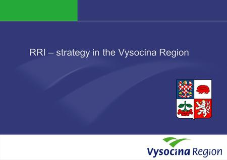 RRI – strategy in the Vysocina Region. Vysocina region in the of EU 212.12.2015.