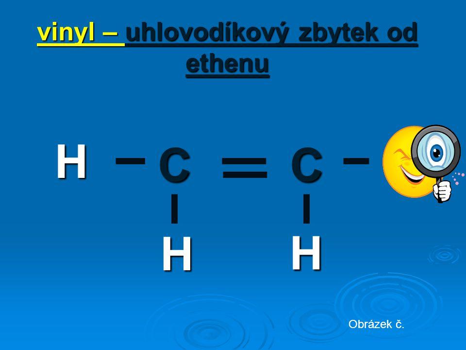 CC H H H vinyl – uhlovodíkový zbytek od ethenu Obrázek č.