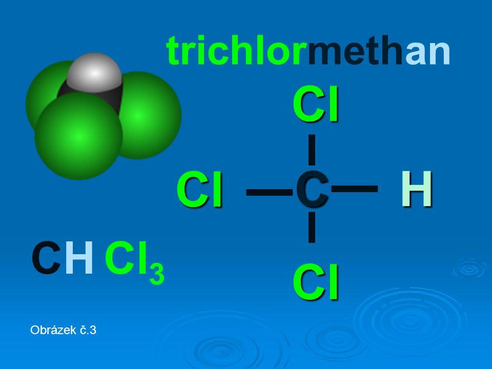 trichlormethan CH Cl 3 C Cl Cl Cl H Obrázek č.3