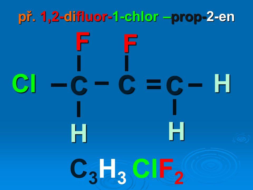 př. 1,2-difluor-1-chlor –prop-2-en C 3 H 3 ClF 2 CC F ClH H H C F