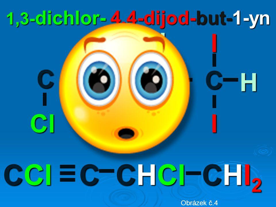 1,3- dichlor- 4,4-dijod-but-1-yn ICl H CCCC Cl H I CCl C CHCl CHI2 Obrázek č.4