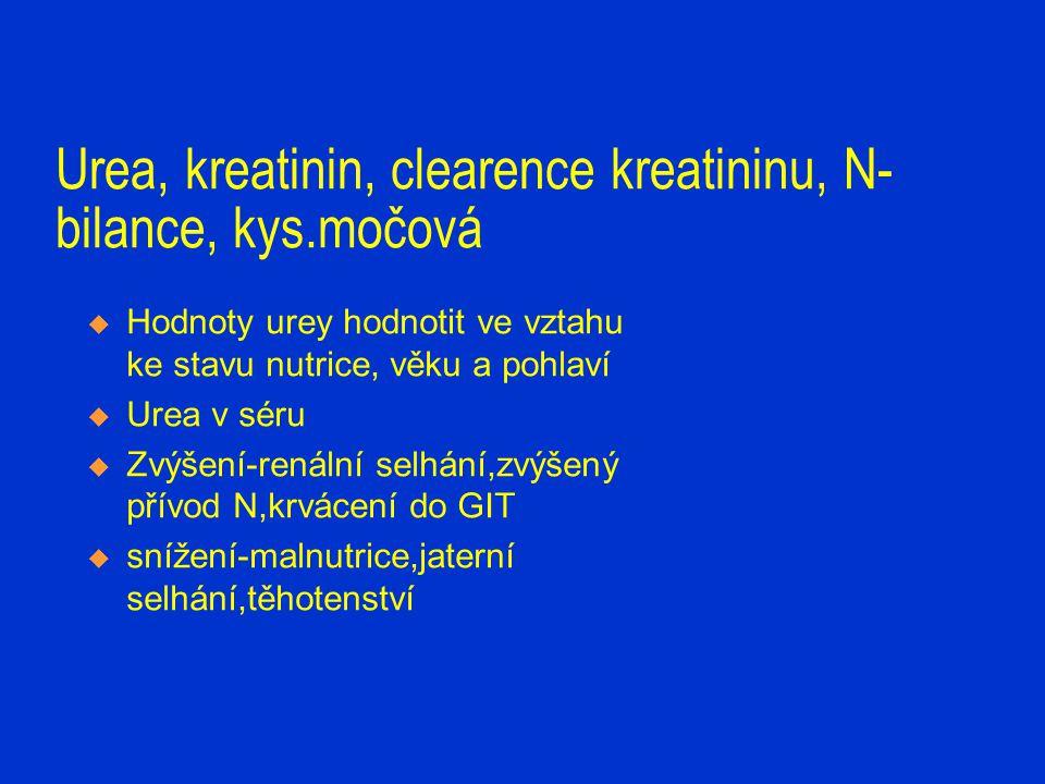 Urea, kreatinin,clearence kreatininu, N- bilance, kys.močová  Urea v moči  zvýšení-výrazný katabolismus,prerenální selhání  snížení-chron.malnutrice,akutní renální selhání