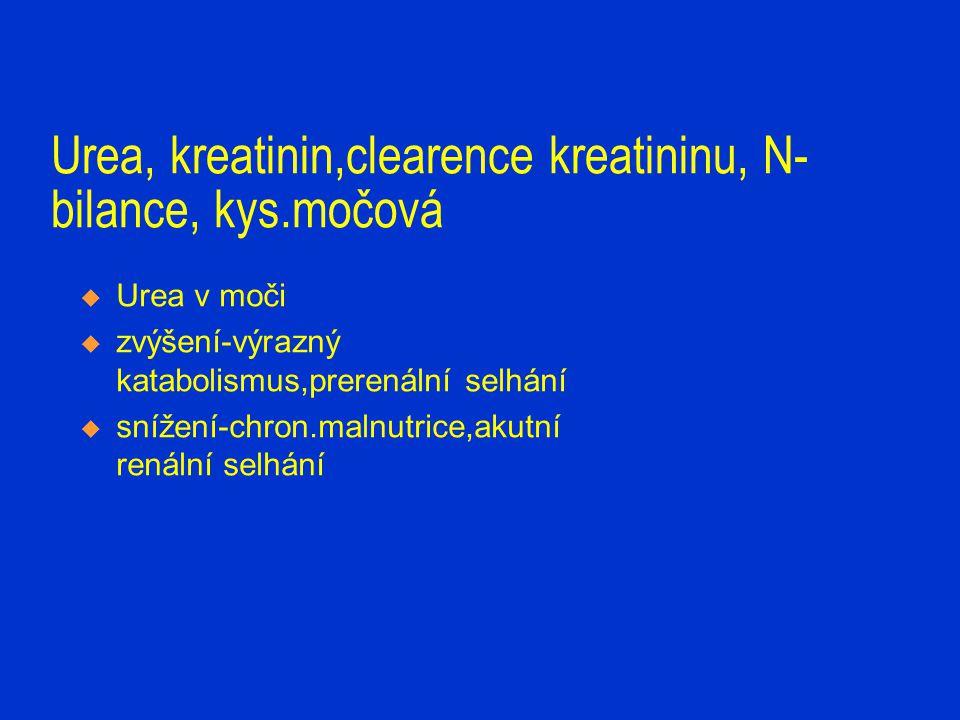 Urea, kreatinin, clearence kreatininu, N- bilance, kys.močová  Hodnoty kreatininu hodnotit ve vztahu k množství svalové hmoty  zvýšení-renální selhání  clearence kreatininu,exkreční frakce-renální funkce  N-bilance-výše katabolismu- potřeba N.