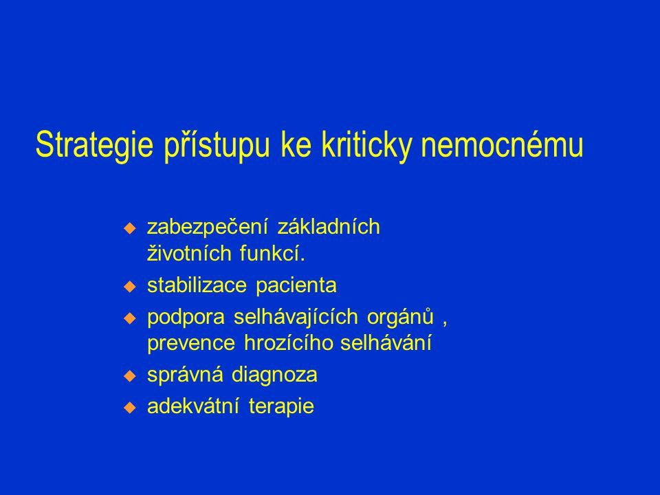Diagnostika kriticky nemocného  klinická data  přístrojová monitorace/ÚPV,Tk,P../  zobrazovací metody /RTG,CT../  bakteriologie  hematologie,imunologie  biochemie