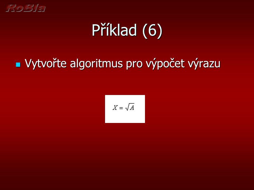 Příklad (7) Vytvořte algoritmus pro výpočet výrazu Vytvořte algoritmus pro výpočet výrazu