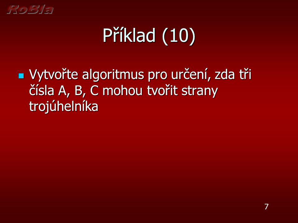 Příklad (11) Vytvořte algoritmus pro řešení lineární rovnice Vytvořte algoritmus pro řešení lineární rovnice A*X + B =0 Proměnné A, B jsou načítány zvenčí X – hledaný kořen rovnice