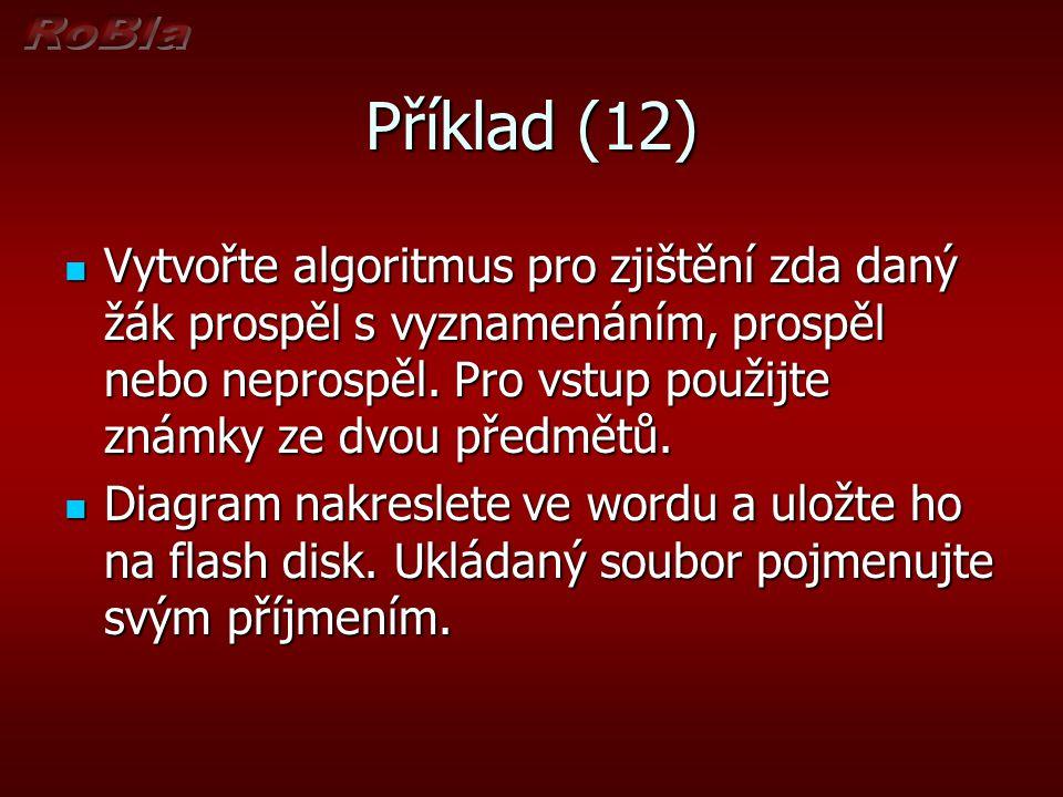 Příklad (13) Vytvořte algoritmus pro vytvoření kalkulačky, která bude pracovat se dvěma čísly.