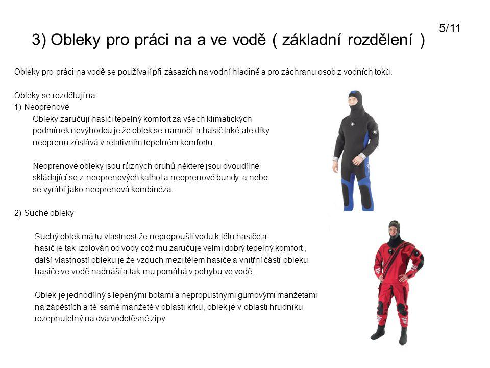 4) Reflexní obleky ( základní rozdělení ) Obleky se používají při zásahu hasičů kde zasahují v prostředí vysokých teplot (sálavého tepla) oblek neslouží jako ochranna proti plameni ale pouze proti sálavému teplu.