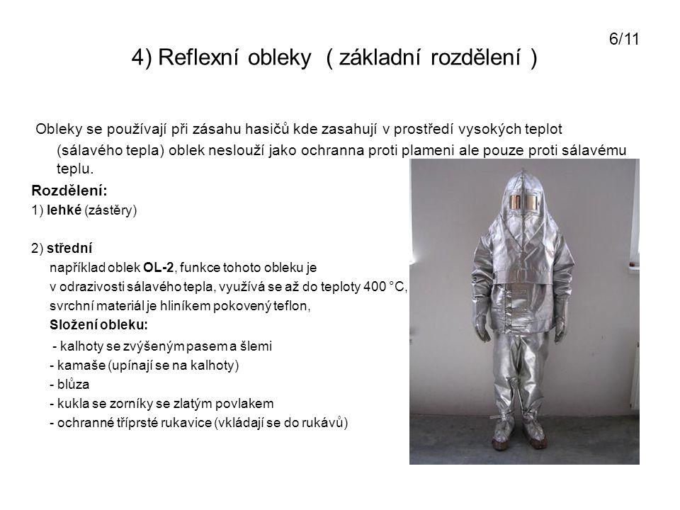 4) Reflexní obleky ( základní rozdělení ) 3 ) těžké například oblek Isotemp 4000 je oblek vyrobený jako jednodílná kombinéza do která se nalézá bočním otvorem krytým zipem i s dýchacím přístrojem.