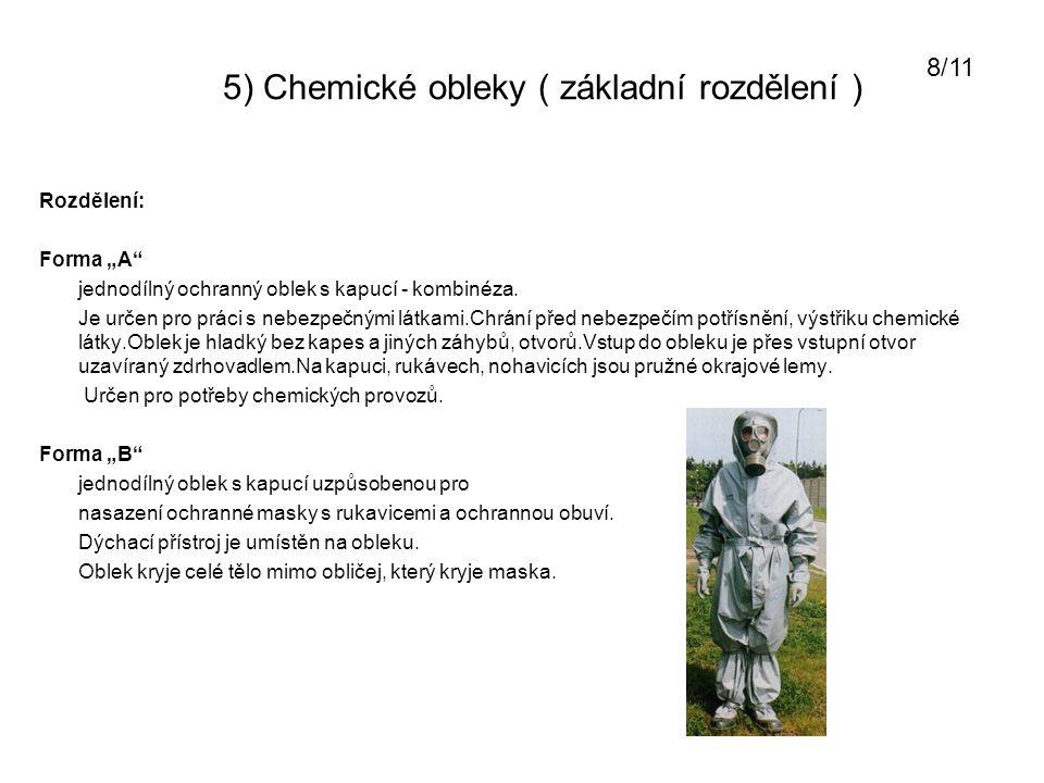 """5) Chemické obleky ( základní rozdělení ) Forma """"C velkoobjemový střih (přetlakový systém) dýchací přístroj pod oblekem, Výhody: vyšší ochranná schopnost obleku (přetlak vydechovaného vzduchu) Nevýhody: nižší výhled snížený volný pohyb (nafouknutý oblek) špatná manipulace s dýchacím přístrojem 9/11"""