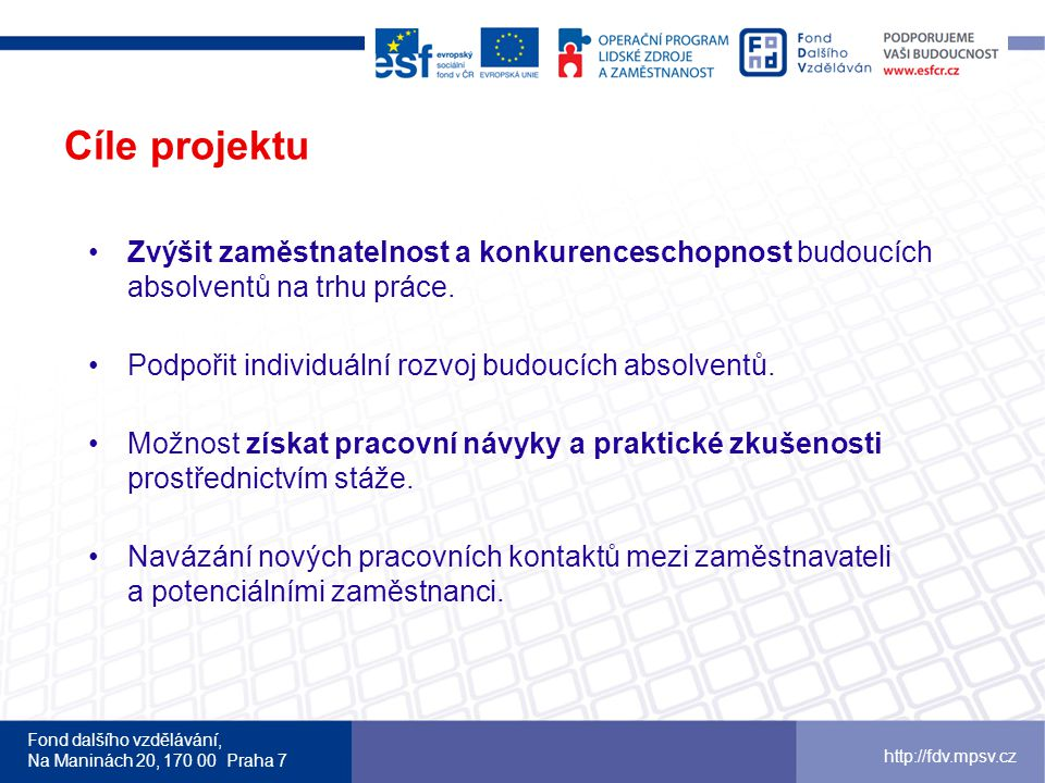 Fond dalšího vzdělávání, Na Maninách 20, 170 00 Praha 7 http://fdv.mpsv.cz Cílová skupina Žáci posledního ročníku středních škol.