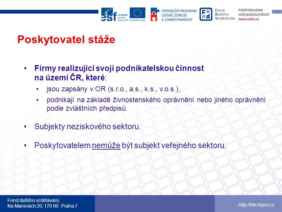 Fond dalšího vzdělávání, Na Maninách 20, 170 00 Praha 7 http://fdv.mpsv.cz Délka stáže 1 až 3 měsíce (délku stáže volí poskytovatel).