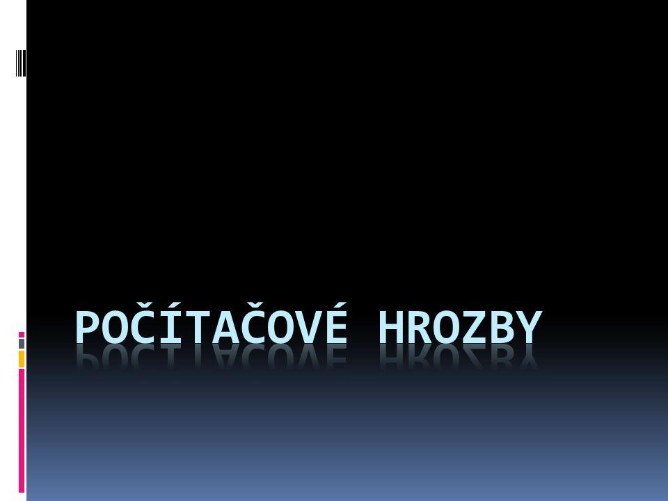 Nejznámější počítačové hrozby:  Počítačový vir  Počítačový červ  Trojský kůň  Spam  Spyware  Adware  Riskware  Physhing  Pharming  Hoax  Cracker  Hacker