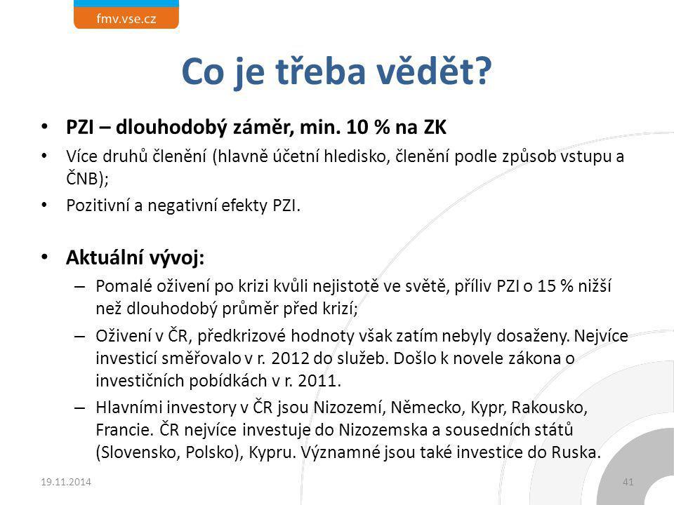 Informace a statistiky UNCTAD: World Investment Report a databáze UnctadStat – WIR 2011: Non-Equity Modes of International Production and Development – http://www.unctad.org/WIR http://www.unctad.org/WIR – http://unctadstat.unctad.org http://unctadstat.unctad.org Světová banky a OECD – platební bilance – http://data.worldbank.org http://data.worldbank.org – http://stats.oecd.org/Index.aspx http://stats.oecd.org/Index.aspx Centrální banky států – statistiky platební bilance Česká republika: Česká národní banka: statistiky platební bilance (toky) a investiční pozice (stavy), http://www.cnb.czhttp://www.cnb.cz CzechInvest (informace o podpoře investic), http://www.czechinvest.org http://www.czechinvest.org 19.11.201442