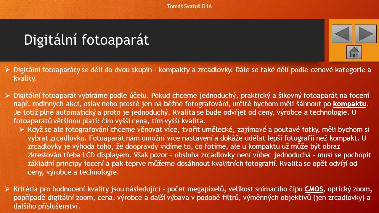 Princip fotoaparátu  Fotoaparáty dnes fotografie ukládají nejčastěji na SD nebo XD kartu (1GB až 64GB) v binárním kódu.