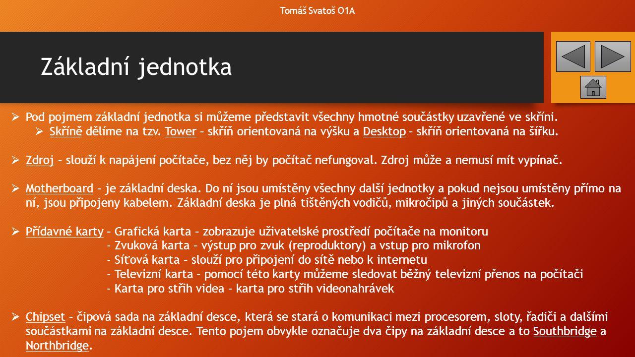 Základní jednotka Tomáš Svatoš O1A  Sběrnice – sloty na základní desce – sbírají data z jednotlivých součástek základní desky, ale i z celého počítače.